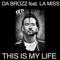 DA BROZZ FEAT. LA MISS - THIS IS MY LIFE (MRDJ HIT)