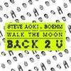 Steve+Aoki+%26+Boehm+Feat.+Walk+The+Moon - Back+2+U